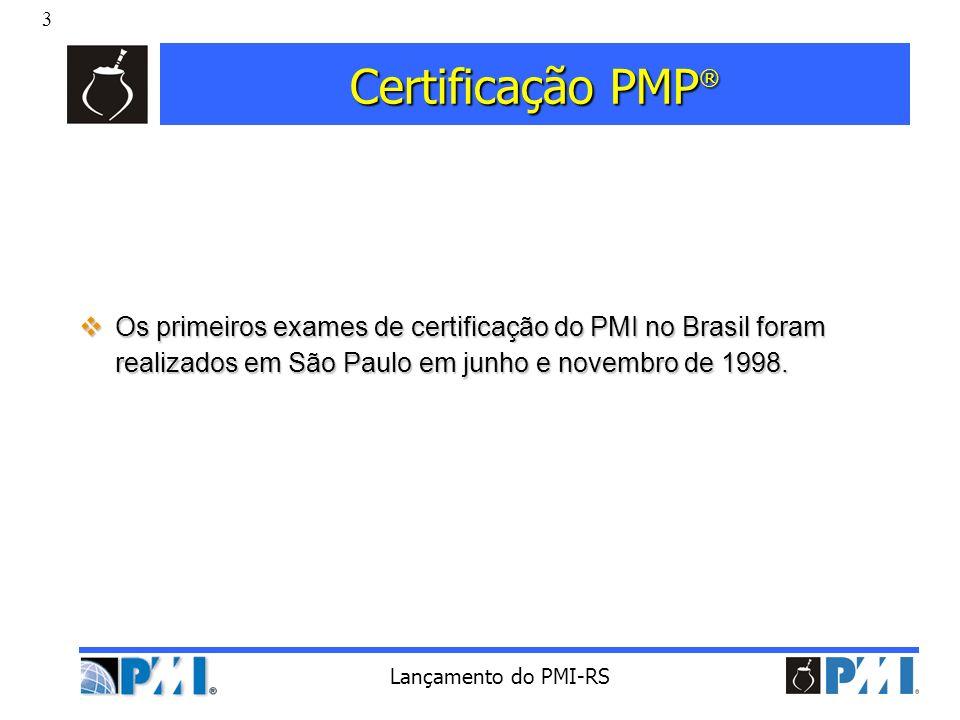 Certificação PMP® Os primeiros exames de certificação do PMI no Brasil foram realizados em São Paulo em junho e novembro de 1998.