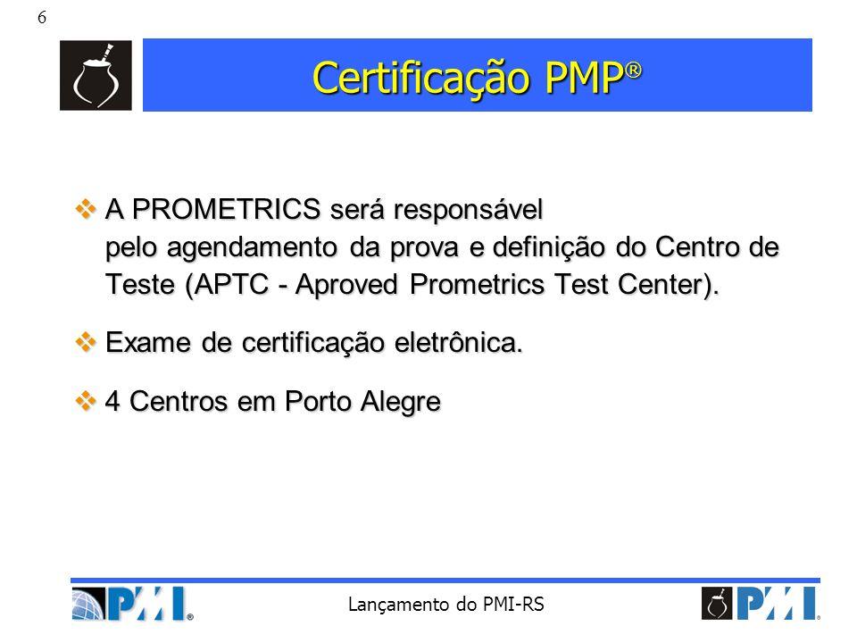 Certificação PMP® A PROMETRICS será responsável pelo agendamento da prova e definição do Centro de Teste (APTC - Aproved Prometrics Test Center).