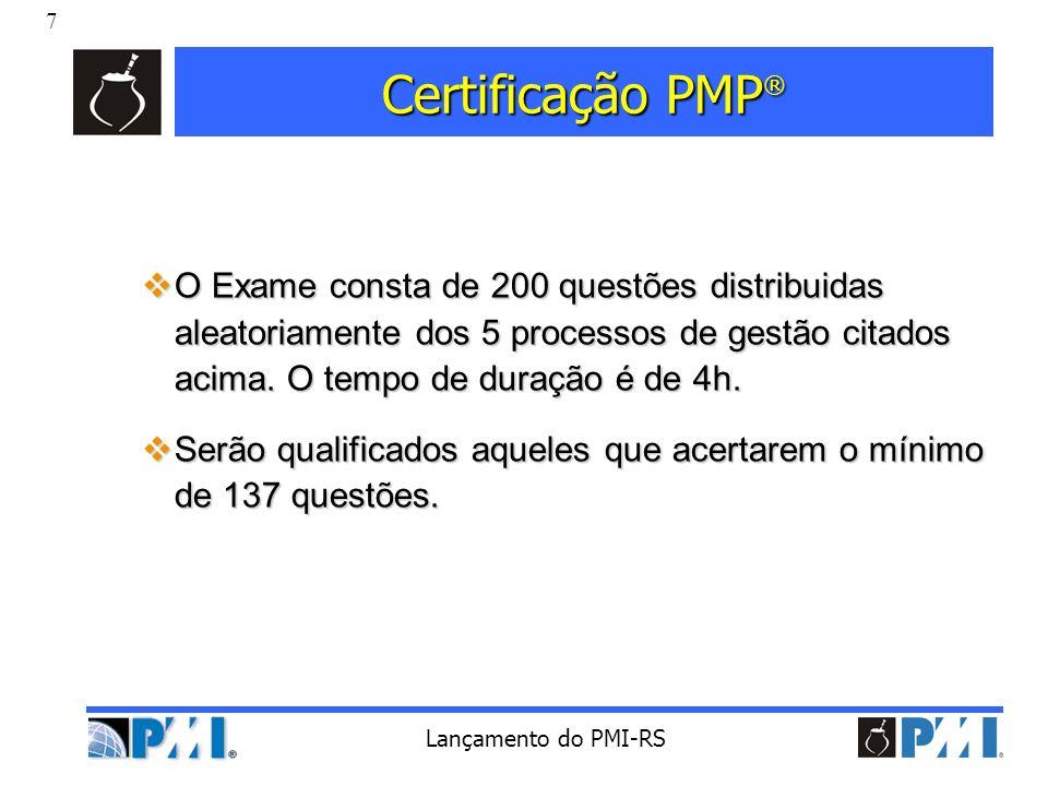 Certificação PMP® O Exame consta de 200 questões distribuidas aleatoriamente dos 5 processos de gestão citados acima. O tempo de duração é de 4h.