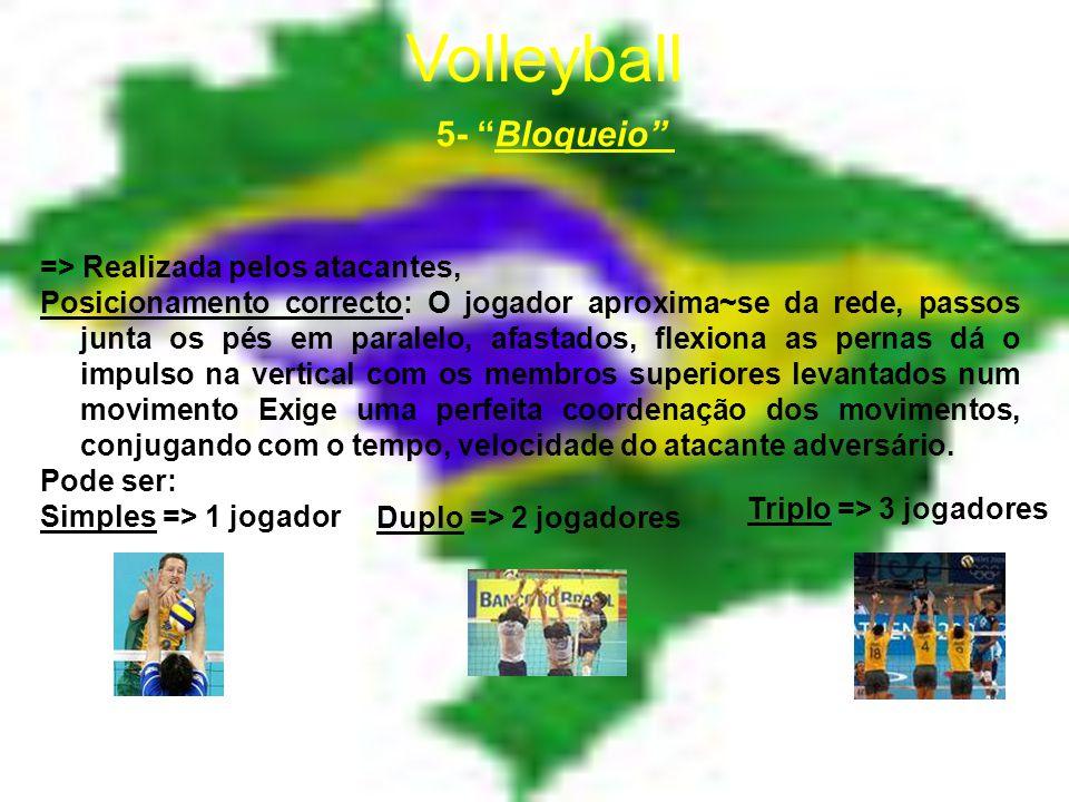 Volleyball 5- Bloqueio => Realizada pelos atacantes,