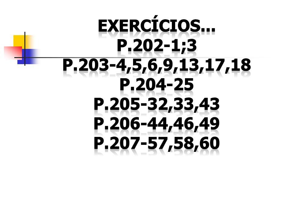 Exercícios... p.202-1;3. P.203-4,5,6,9,13,17,18.