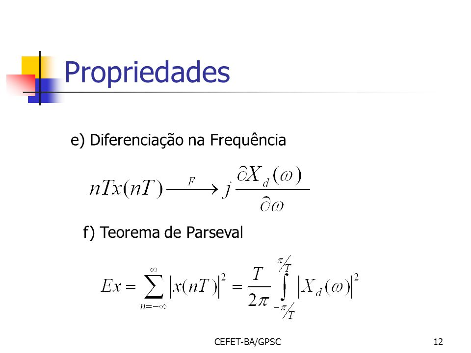Propriedades e) Diferenciação na Frequência f) Teorema de Parseval
