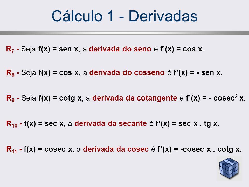 Cálculo 1 - Derivadas R7 - Seja f(x) = sen x, a derivada do seno é f'(x) = cos x. R8 - Seja f(x) = cos x, a derivada do cosseno é f'(x) = - sen x.