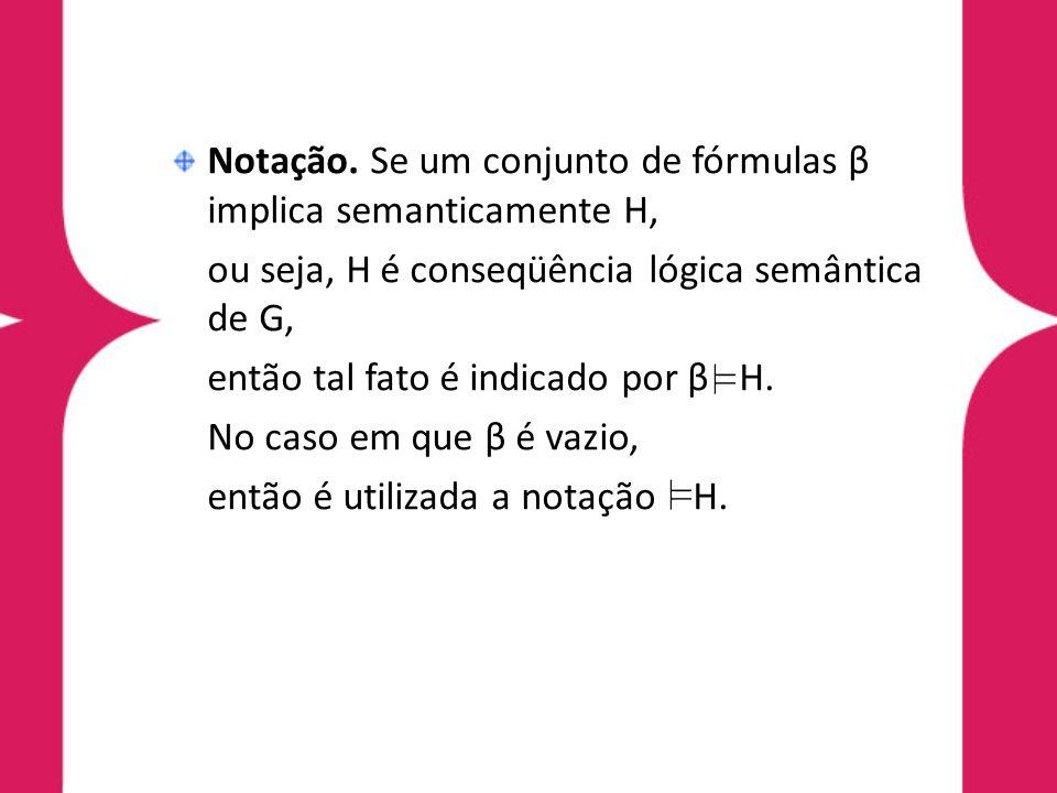 Notação. Se um conjunto de fórmulas β implica semanticamente H,