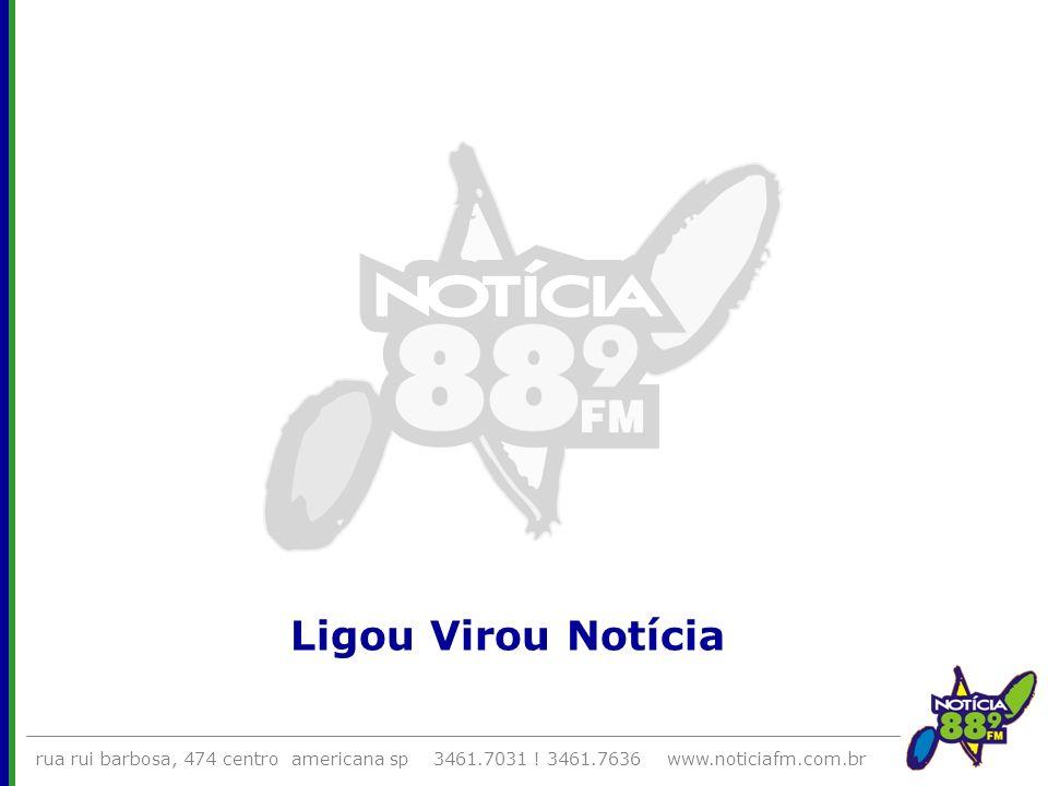 Ligou Virou Notíciarua rui barbosa, 474 centro americana sp 3461.7031 .