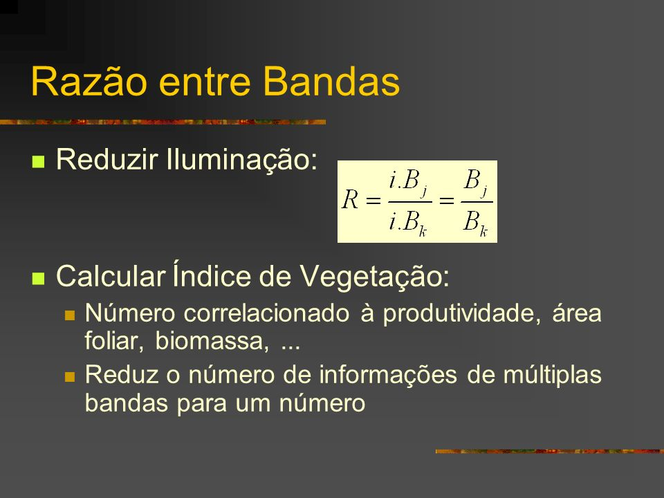 Razão entre Bandas Reduzir Iluminação: Calcular Índice de Vegetação: