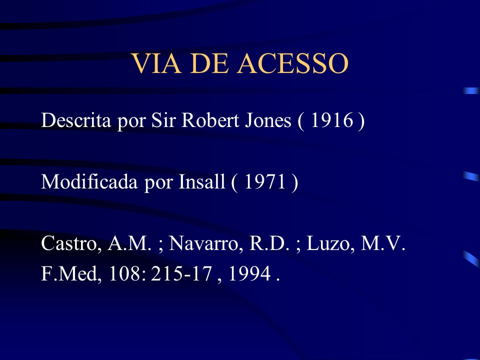 VIA DE ACESSO Descrita por Sir Robert Jones ( 1916 )