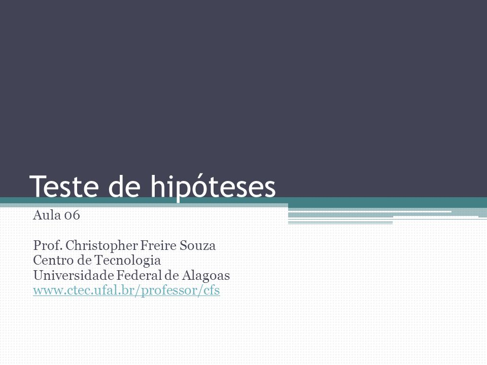 Teste de hipóteses Aula 06 Prof. Christopher Freire Souza