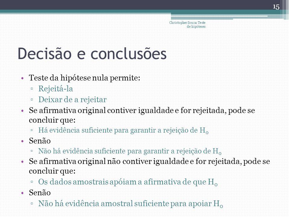 Decisão e conclusões Teste da hipótese nula permite: Rejeitá-la