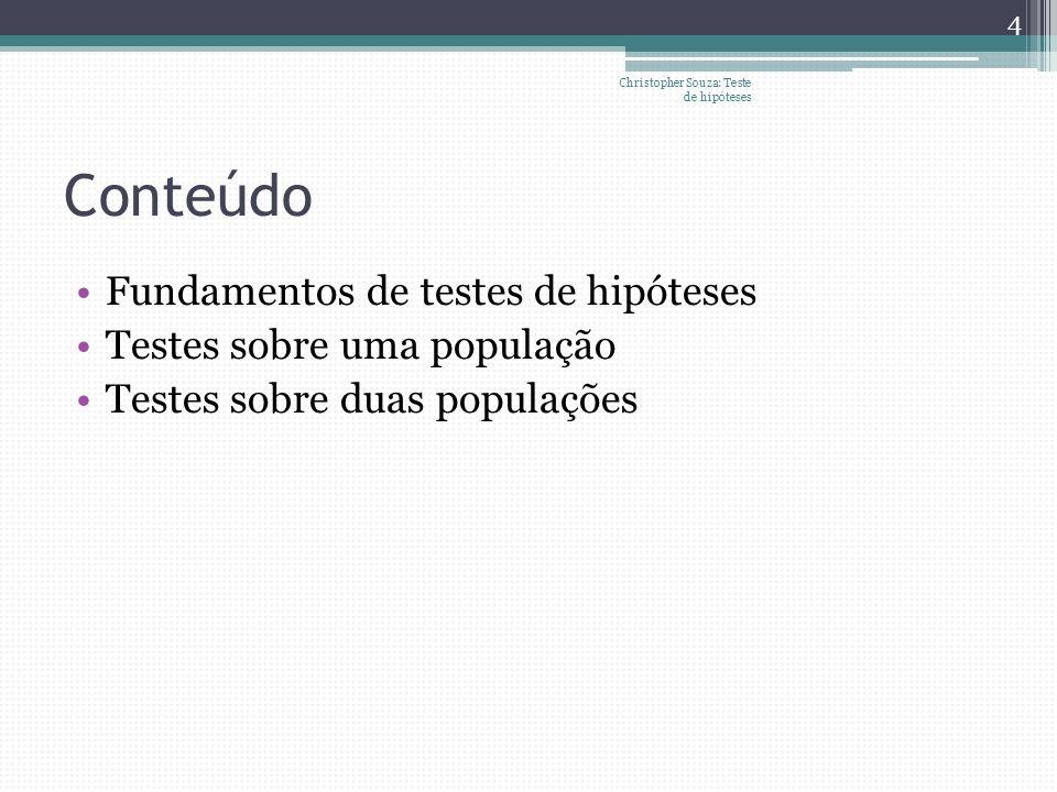 Conteúdo Fundamentos de testes de hipóteses Testes sobre uma população