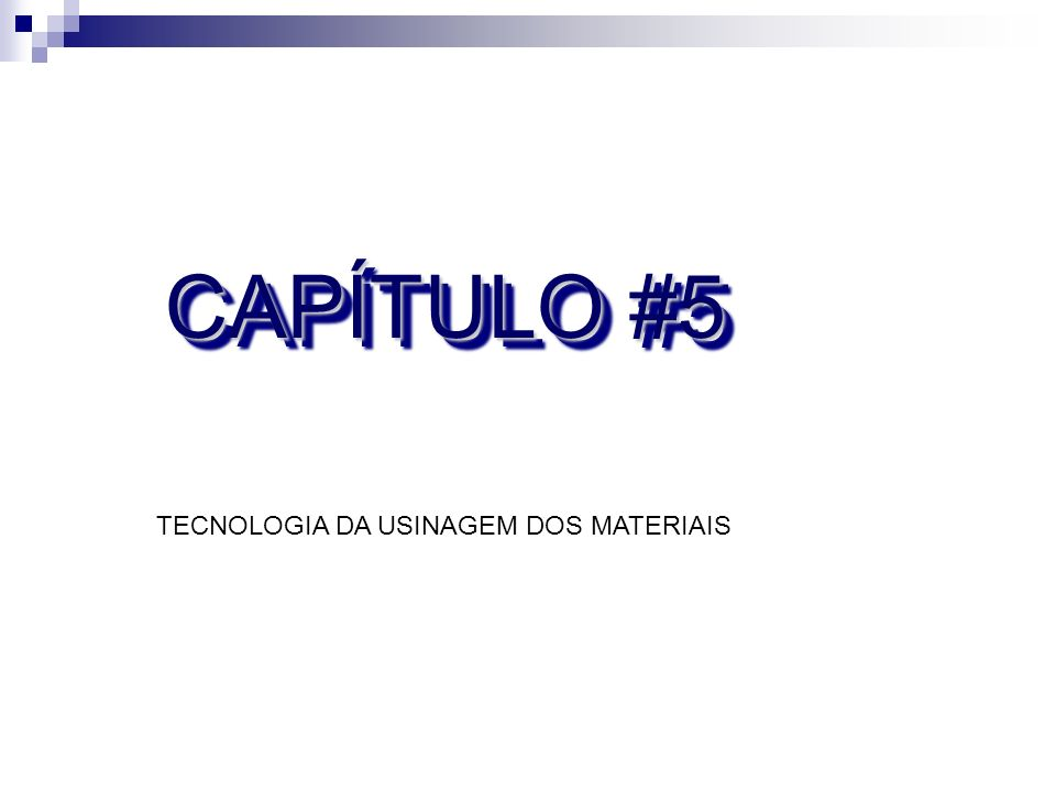 CAPÍTULO #5 TECNOLOGIA DA USINAGEM DOS MATERIAIS