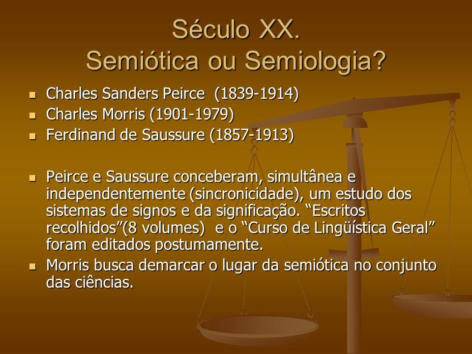 Século XX. Semiótica ou Semiologia