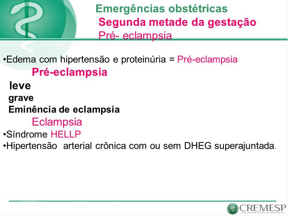 Emergências obstétricas Segunda metade da gestação Pré- eclampsia