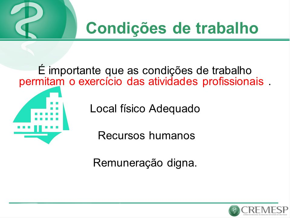 Condições de trabalho É importante que as condições de trabalho permitam o exercício das atividades profissionais .