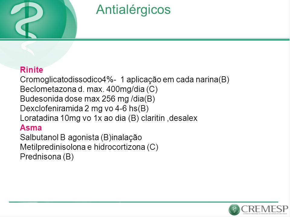 Antialérgicos Rinite. Cromoglicatodissodico4%- 1 aplicação em cada narina(B) Beclometazona d. max. 400mg/dia (C)