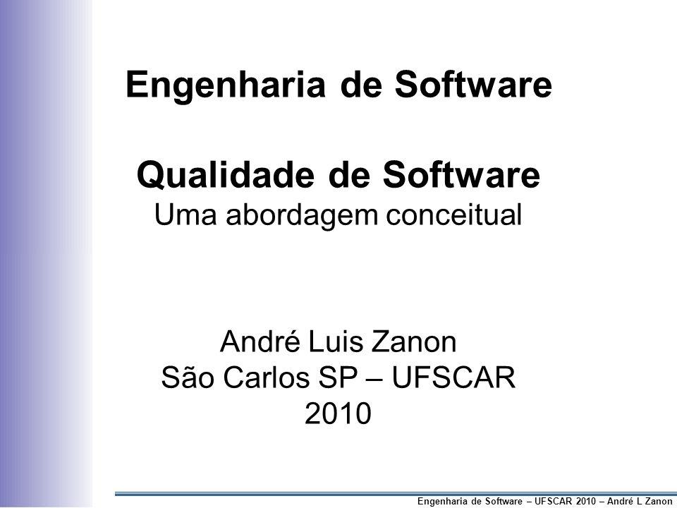 Engenharia de Software Qualidade de Software Uma abordagem conceitual André Luis Zanon São Carlos SP – UFSCAR 2010