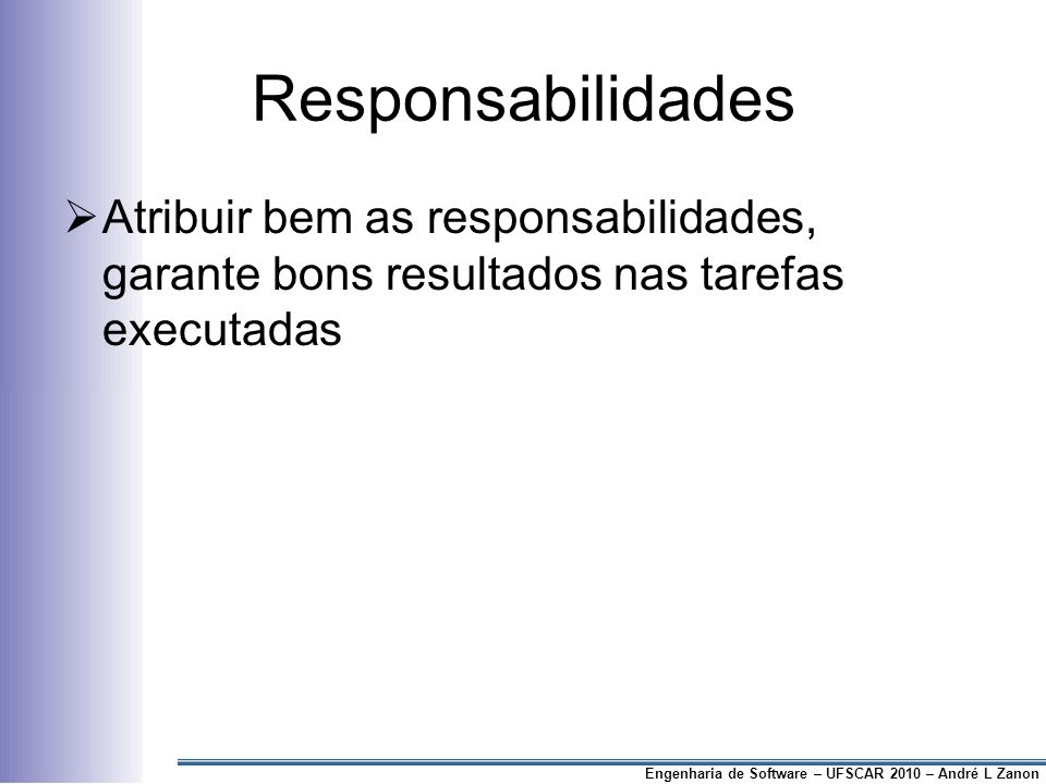 ResponsabilidadesAtribuir bem as responsabilidades, garante bons resultados nas tarefas executadas.