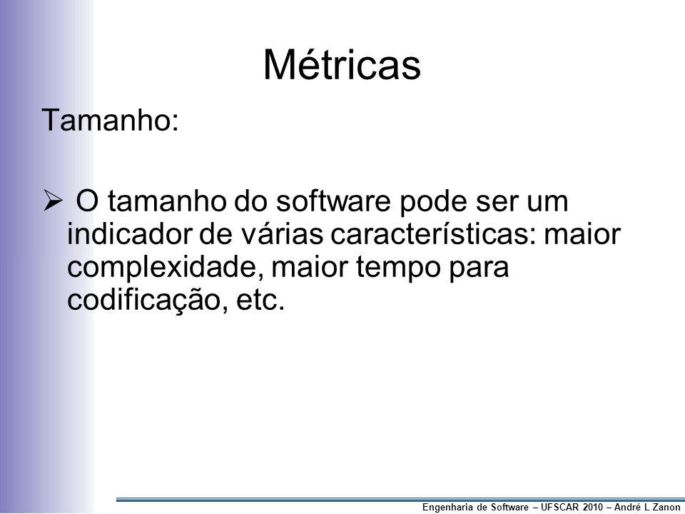 Métricas Tamanho: O tamanho do software pode ser um indicador de várias características: maior complexidade, maior tempo para codificação, etc.