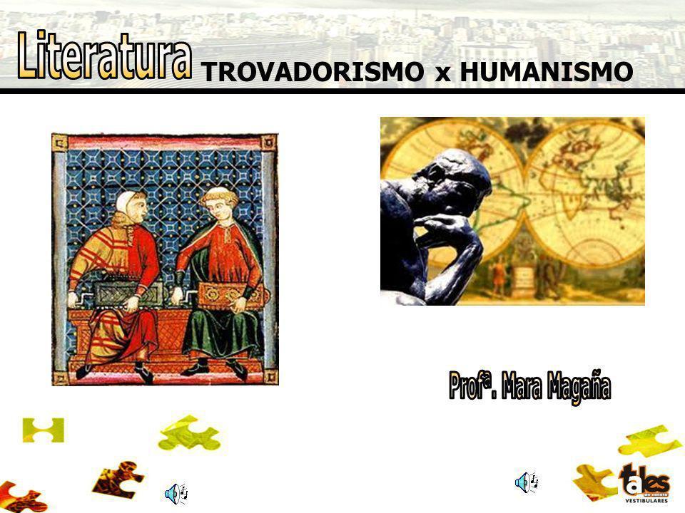 Literatura TROVADORISMO x HUMANISMO Profª. Mara Magaña