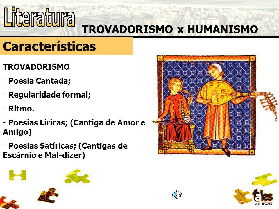 Literatura Características TROVADORISMO x HUMANISMO TROVADORISMO