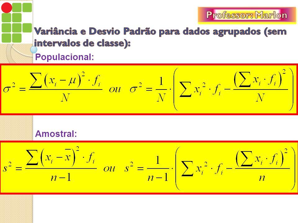 Professor: Marlon Variância e Desvio Padrão para dados agrupados (sem intervalos de classe): Populacional: