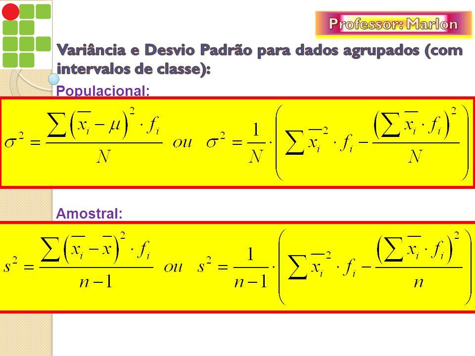 Professor: Marlon Variância e Desvio Padrão para dados agrupados (com intervalos de classe): Populacional: