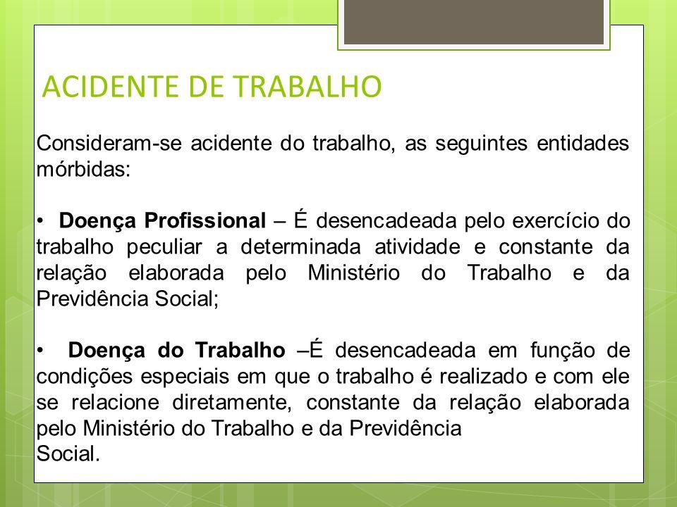 ACIDENTE DE TRABALHO Consideram-se acidente do trabalho, as seguintes entidades mórbidas: