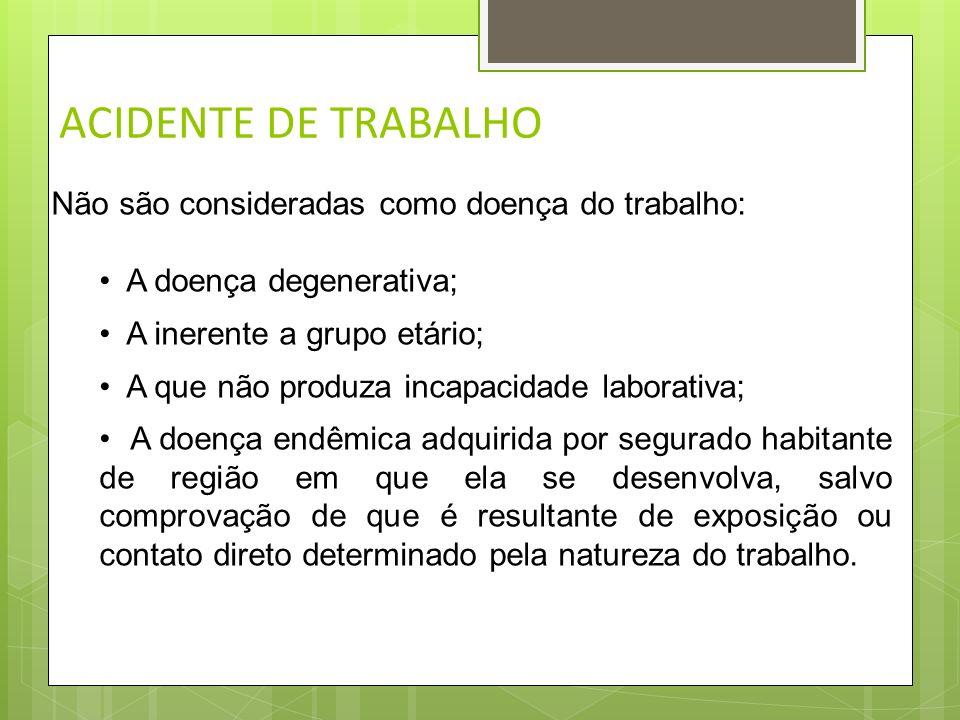 ACIDENTE DE TRABALHO Não são consideradas como doença do trabalho: