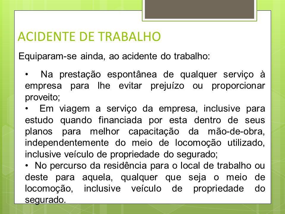 ACIDENTE DE TRABALHO Equiparam-se ainda, ao acidente do trabalho: