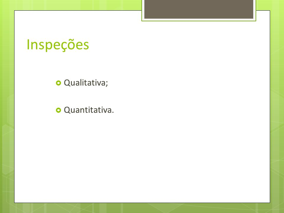 Inspeções Qualitativa; Quantitativa.