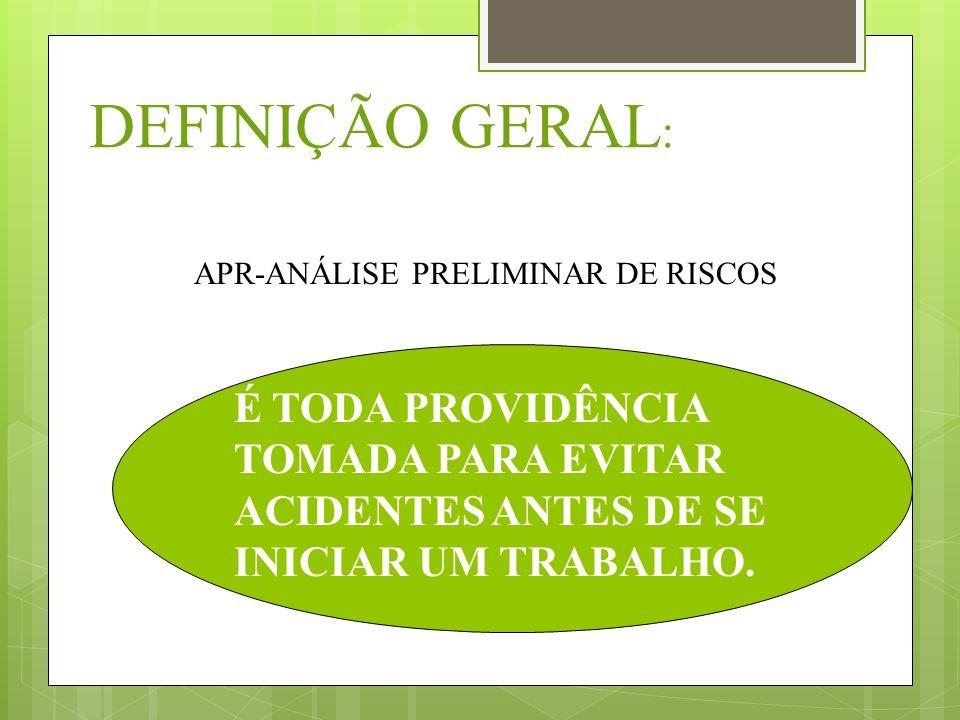 DEFINIÇÃO GERAL:APR-ANÁLISE PRELIMINAR DE RISCOS.