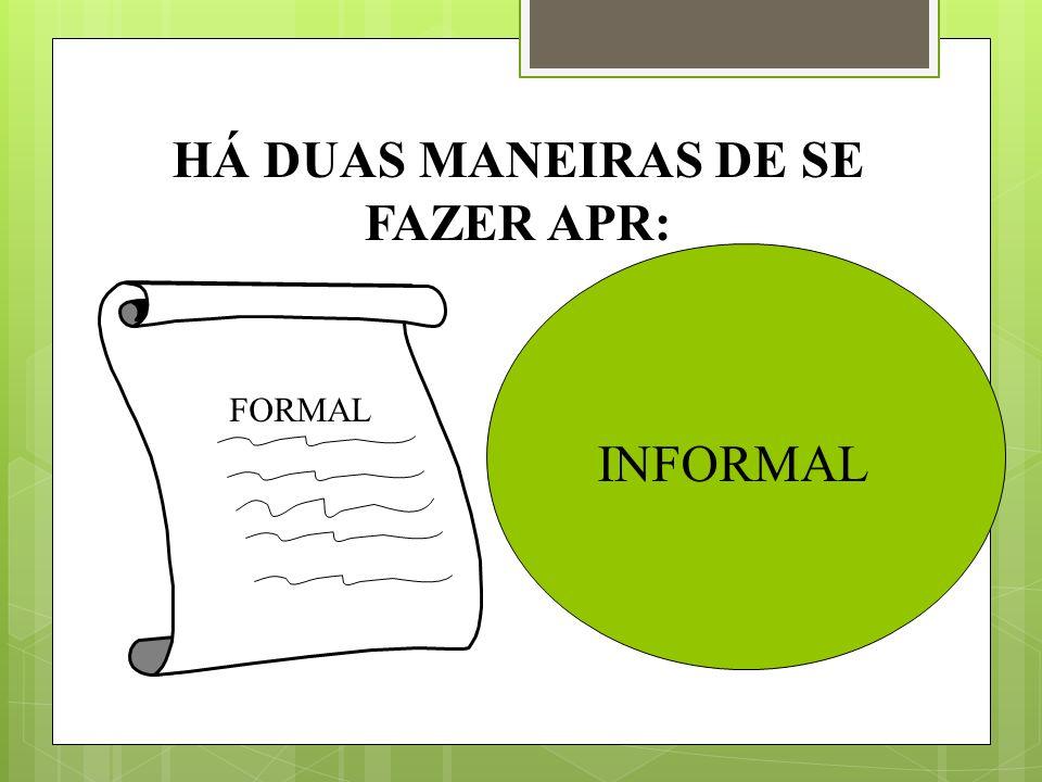 HÁ DUAS MANEIRAS DE SE FAZER APR: