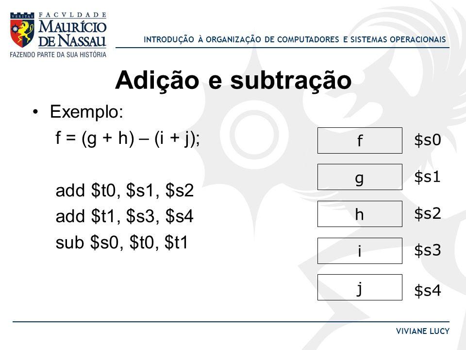 Adição e subtração Exemplo: f = (g + h) – (i + j); add $t0, $s1, $s2