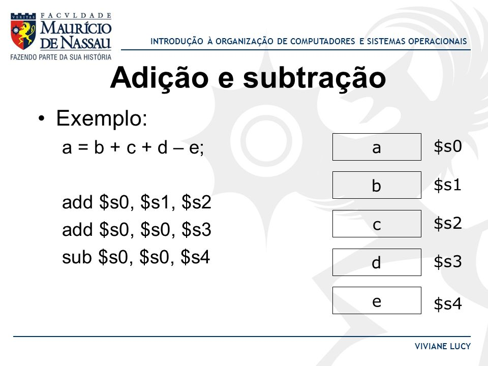 Adição e subtração Exemplo: a = b + c + d – e; add $s0, $s1, $s2