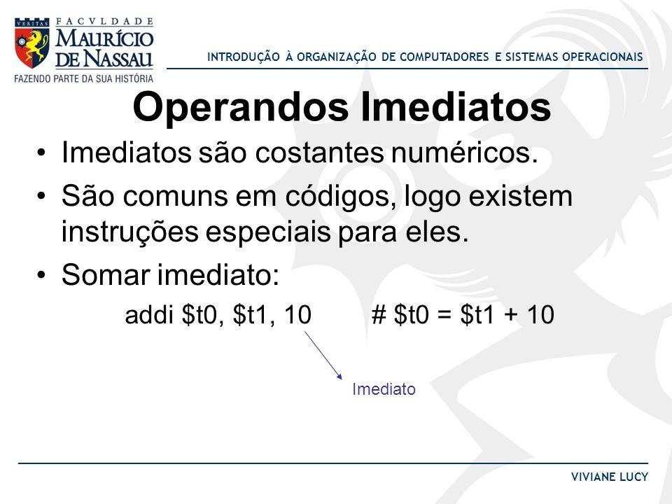 Operandos Imediatos Imediatos são costantes numéricos.