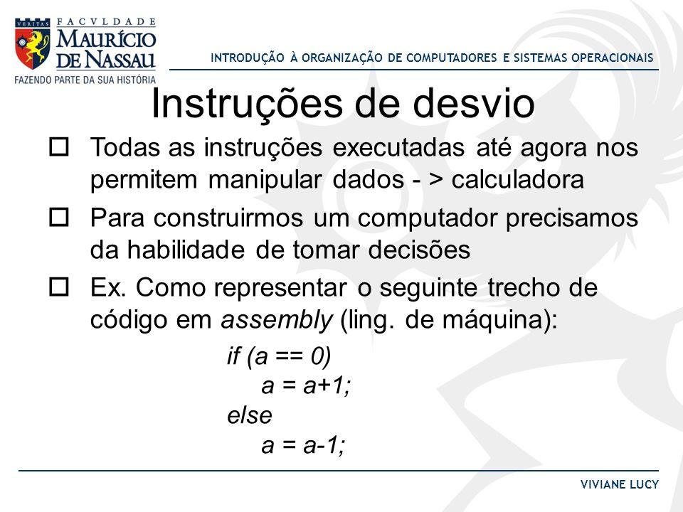 Instruções de desvio Todas as instruções executadas até agora nos permitem manipular dados - > calculadora.