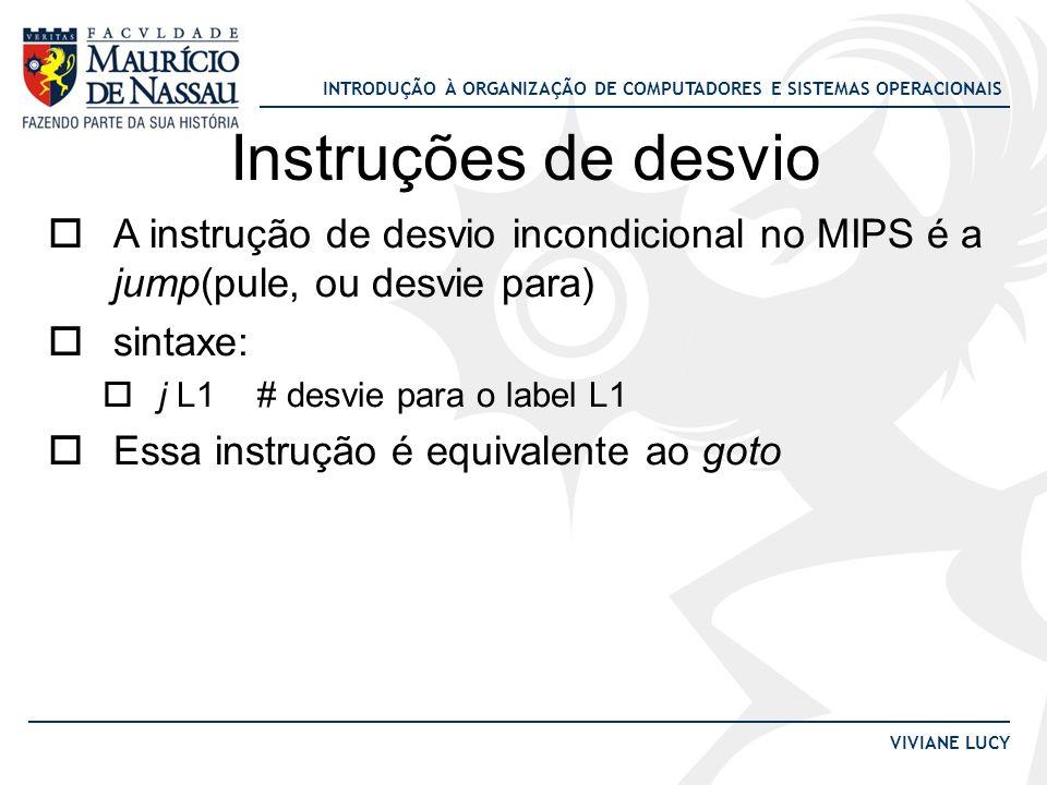 Instruções de desvio A instrução de desvio incondicional no MIPS é a jump(pule, ou desvie para) sintaxe: