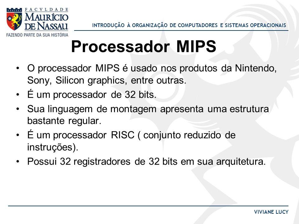 Processador MIPS O processador MIPS é usado nos produtos da Nintendo, Sony, Silicon graphics, entre outras.