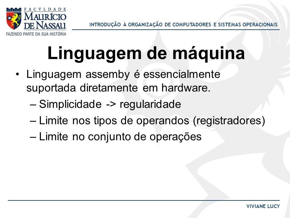Linguagem de máquina Linguagem assemby é essencialmente suportada diretamente em hardware. Simplicidade -> regularidade.