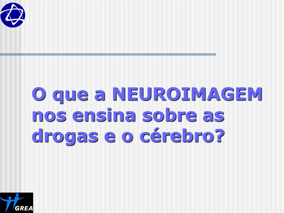 O que a NEUROIMAGEM nos ensina sobre as drogas e o cérebro