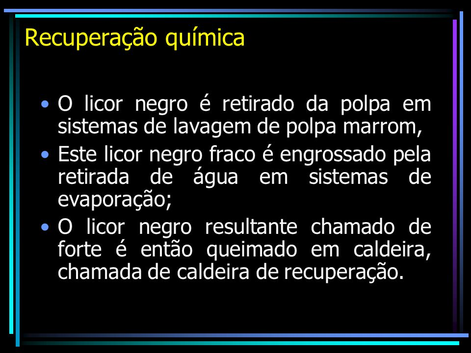 Recuperação química O licor negro é retirado da polpa em sistemas de lavagem de polpa marrom,
