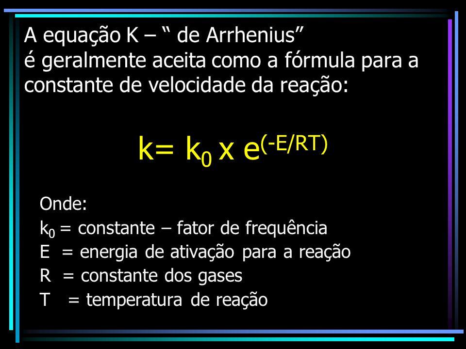 A equação K – de Arrhenius é geralmente aceita como a fórmula para a constante de velocidade da reação: