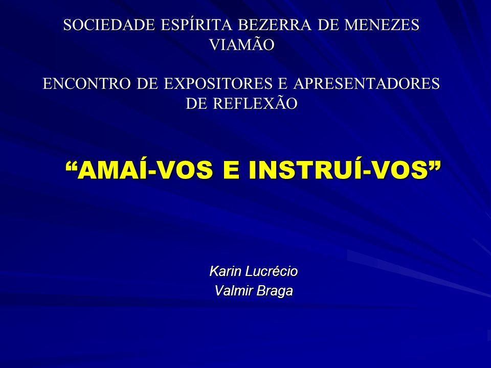 AMAÍ-VOS E INSTRUÍ-VOS Karin Lucrécio Valmir Braga