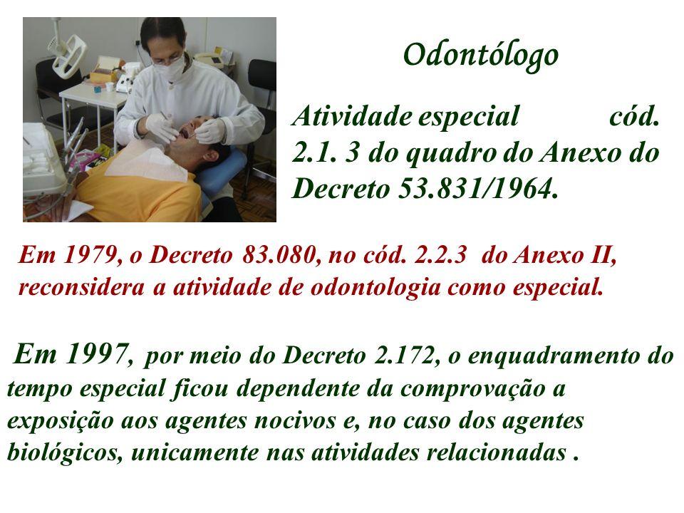 Odontólogo Atividade especial cód. 2.1. 3 do quadro do Anexo do Decreto 53.831/1964.