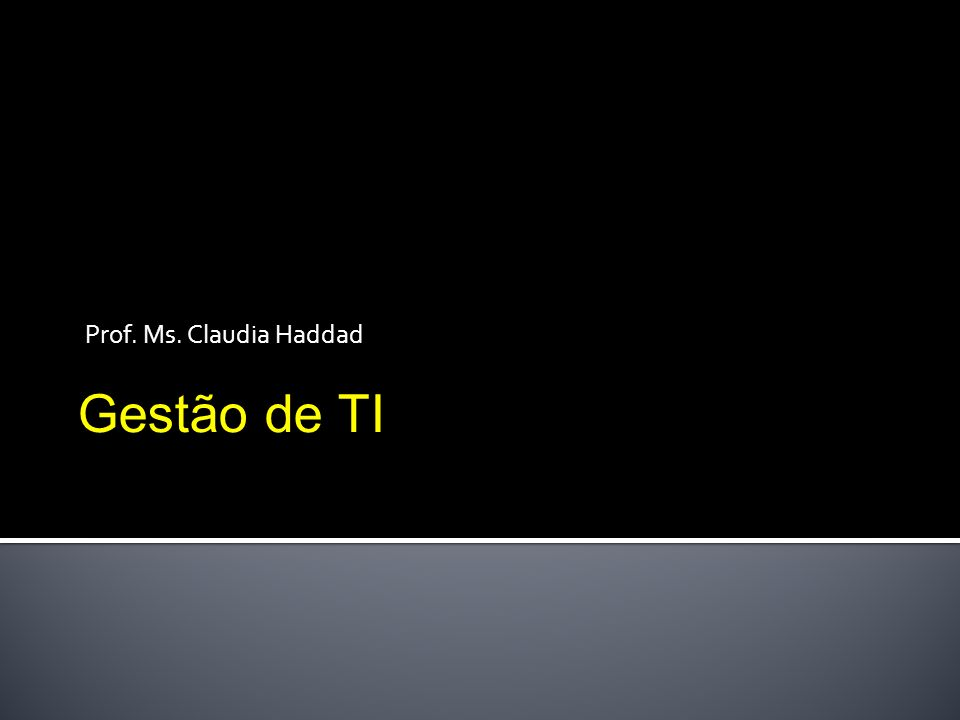 Prof. Ms. Claudia Haddad Gestão de TI