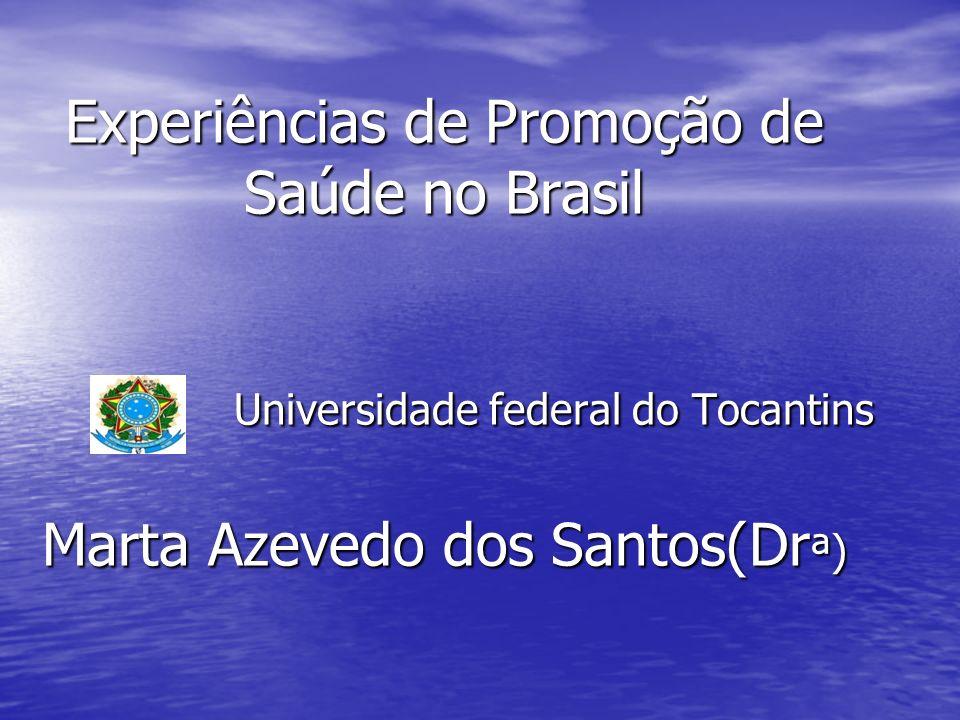Experiências de Promoção de Saúde no Brasil Universidade federal do Tocantins Marta Azevedo dos Santos(Drª)