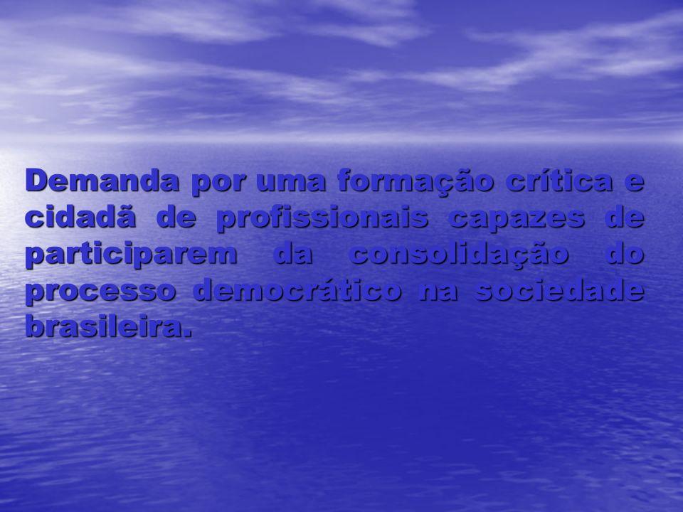 Demanda por uma formação crítica e cidadã de profissionais capazes de participarem da consolidação do processo democrático na sociedade brasileira.