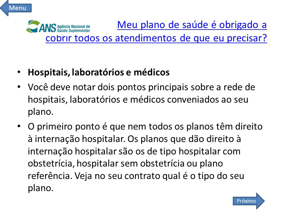 Menu Meu plano de saúde é obrigado a cobrir todos os atendimentos de que eu precisar Hospitais, laboratórios e médicos.