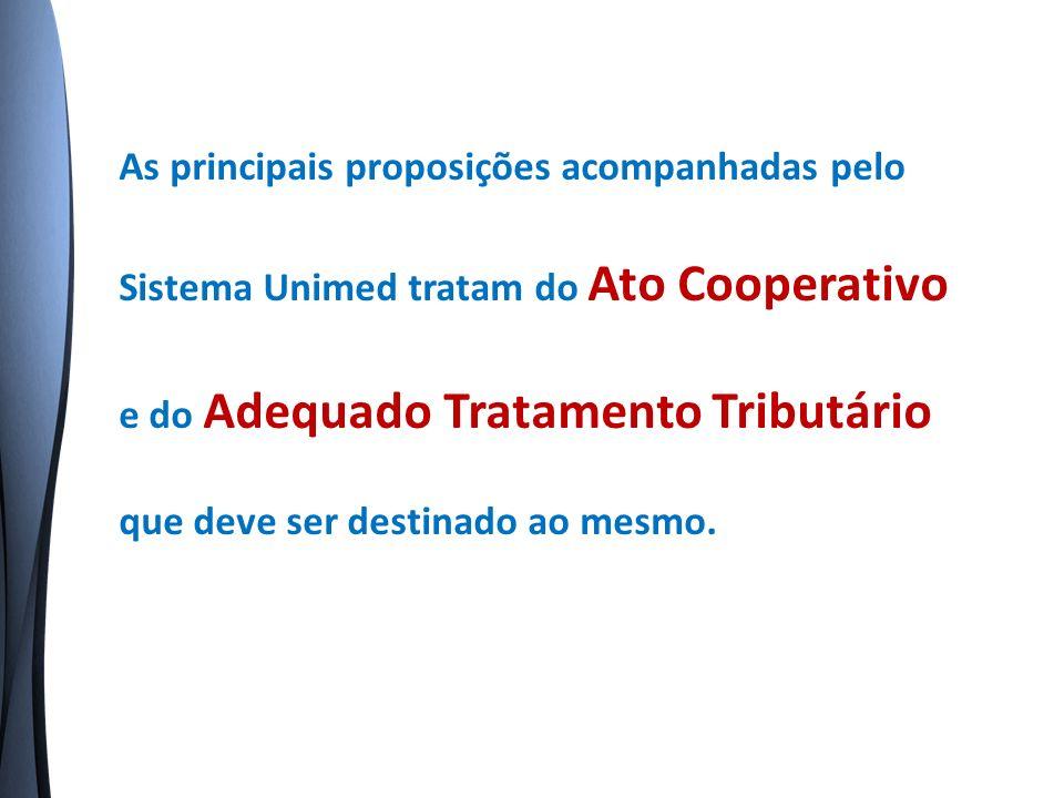 As principais proposições acompanhadas pelo Sistema Unimed tratam do Ato Cooperativo e do Adequado Tratamento Tributário que deve ser destinado ao mesmo.