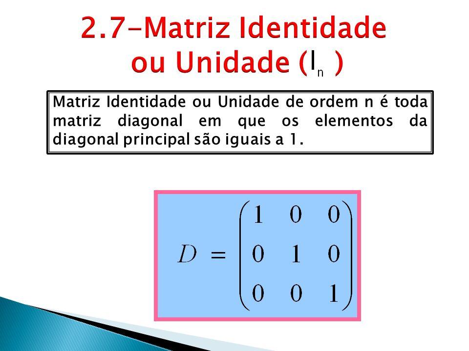 2.7-Matriz Identidade ou Unidade ( )
